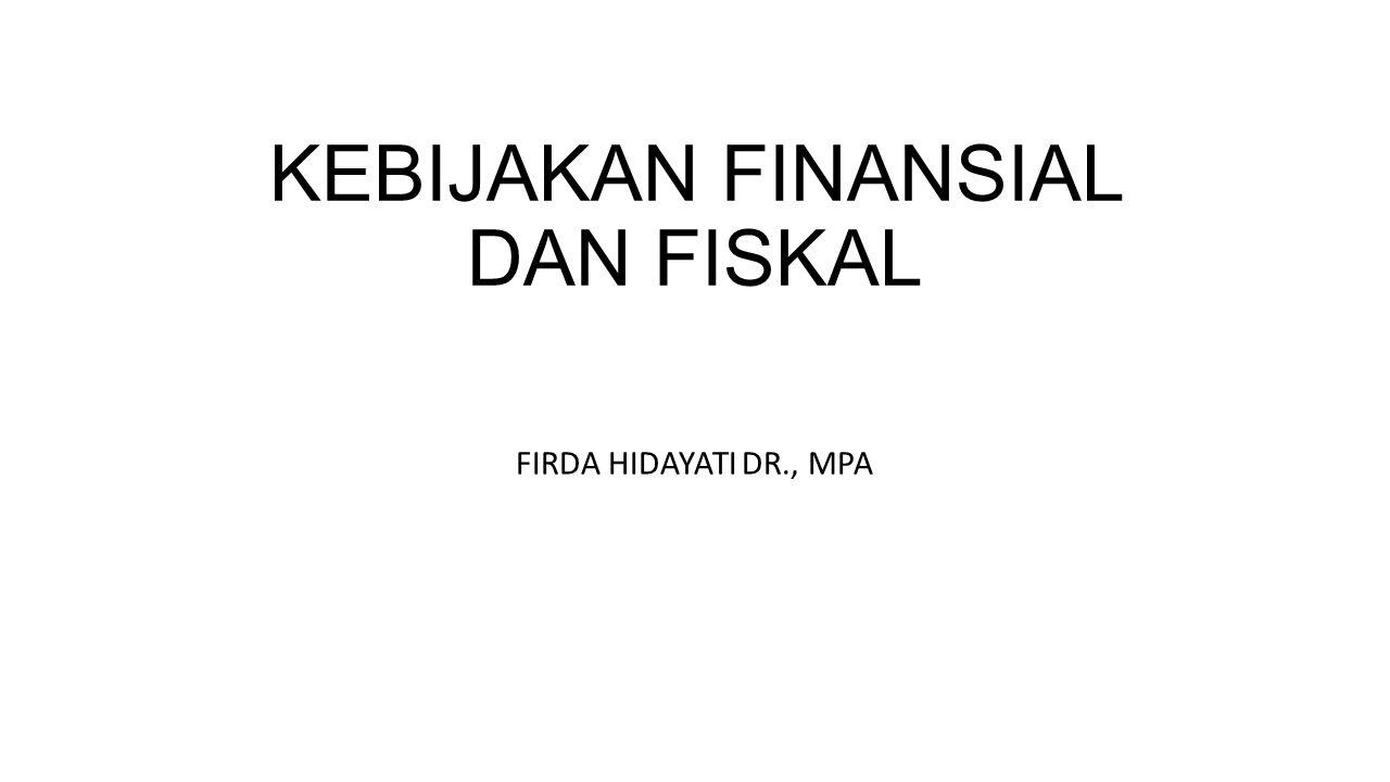 KEBIJAKAN FINANSIAL DAN FISKAL FIRDA HIDAYATI DR., MPA