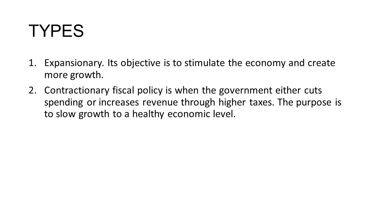 TYPES 1.Expansionary. Its objective is to stimulate the economy and create more growth.