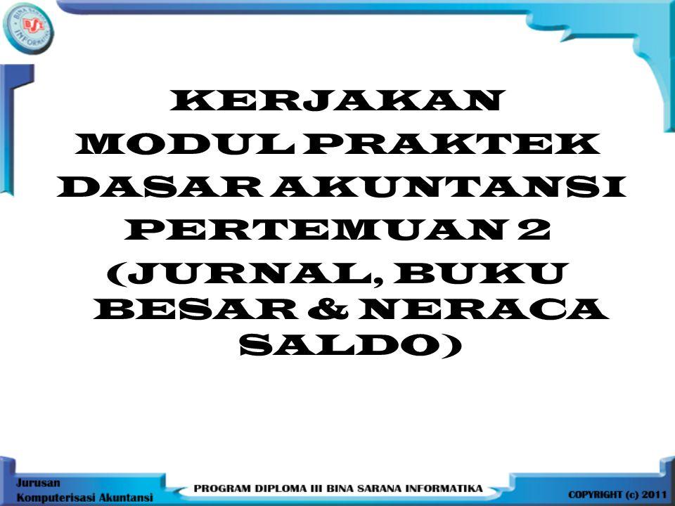 KERJAKAN MODUL PRAKTEK DASAR AKUNTANSI PERTEMUAN 2 (JURNAL, BUKU BESAR & NERACA SALDO)