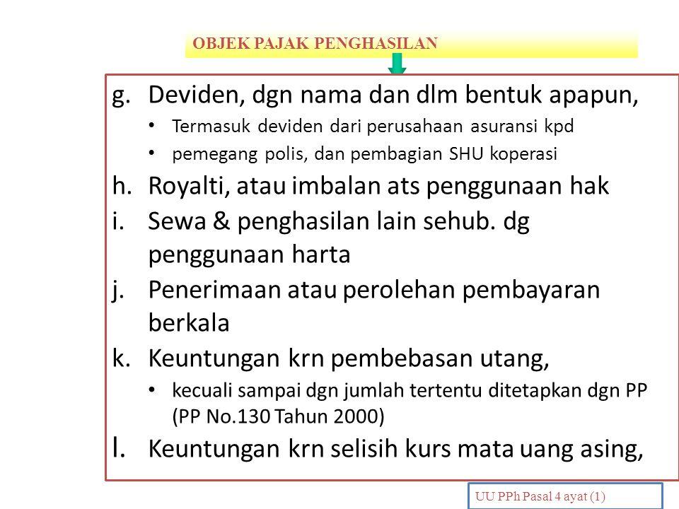 OBJEK PAJAK PENGHASILAN PENDAHULUAN UU PPh Pasal 4 ayat (1) g.Deviden, dgn nama dan dlm bentuk apapun, Termasuk deviden dari perusahaan asuransi kpd p
