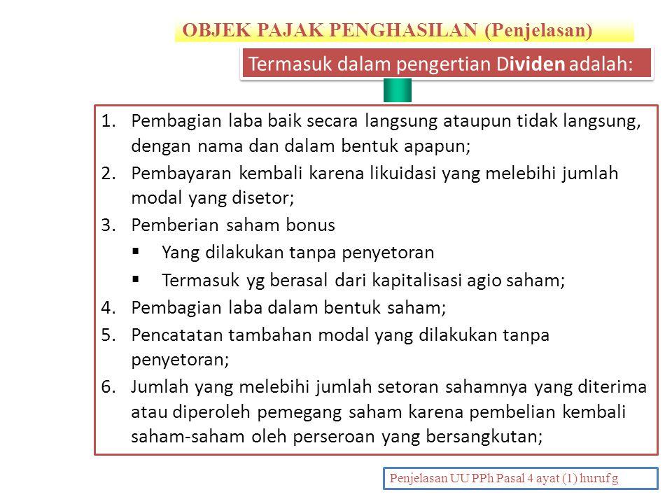 OBJEK PAJAK PENGHASILAN (Penjelasan) PENDAHULUAN Penjelasan UU PPh Pasal 4 ayat (1) huruf g 1.Pembagian laba baik secara langsung ataupun tidak langsu