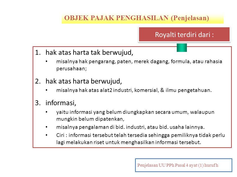 OBJEK PAJAK PENGHASILAN (Penjelasan) PENDAHULUAN Penjelasan UU PPh Pasal 4 ayat (1) huruf h 1.hak atas harta tak berwujud, misalnya hak pengarang, pat