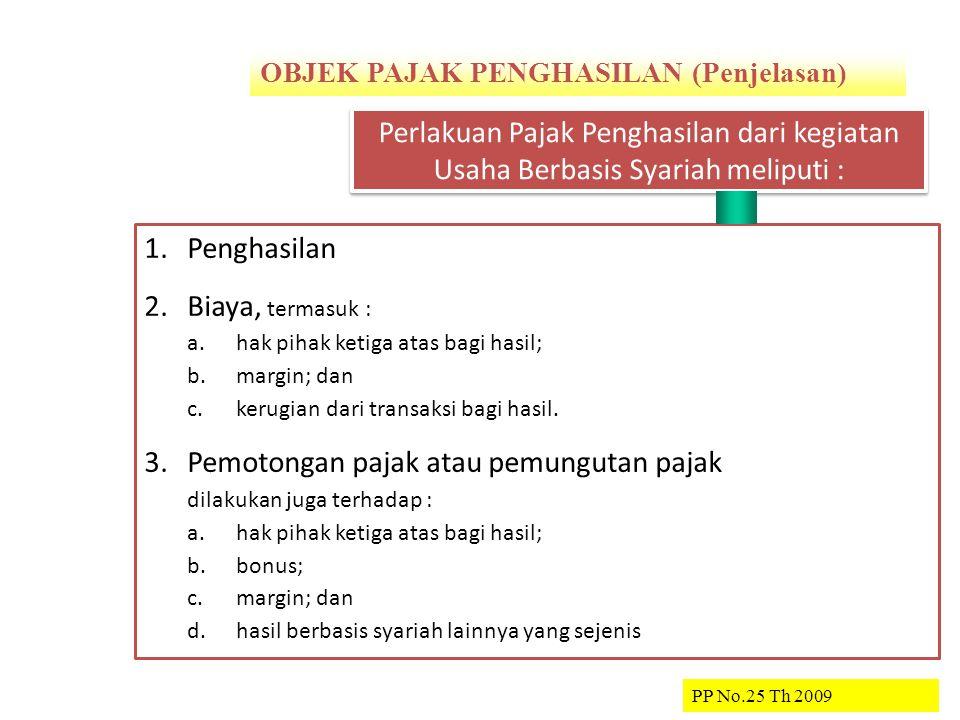 OBJEK PAJAK PENGHASILAN (Penjelasan) PENDAHULUAN PP No.25 Th 2009 1.Penghasilan 2.Biaya, termasuk : a.hak pihak ketiga atas bagi hasil; b.margin; dan