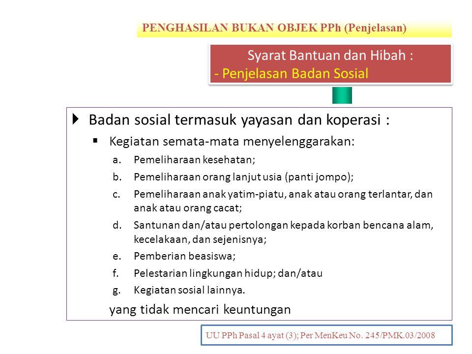 PENGHASILAN BUKAN OBJEK PPh (Penjelasan) PENDAHULUAN UU PPh Pasal 4 ayat (3); Per MenKeu No. 245/PMK.03/2008  Badan sosial termasuk yayasan dan koper