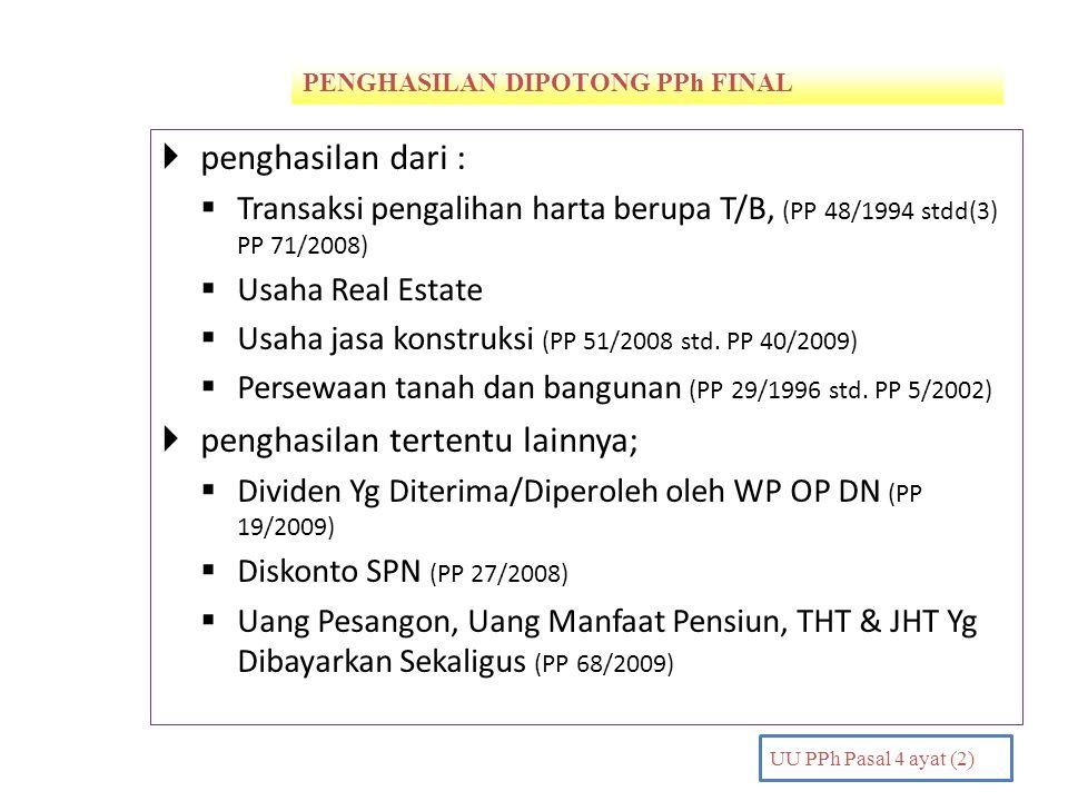 PENGHASILAN DIPOTONG PPh FINAL PENDAHULUAN UU PPh Pasal 4 ayat (2)  penghasilan dari :  Transaksi pengalihan harta berupa T/B, (PP 48/1994 stdd(3) P