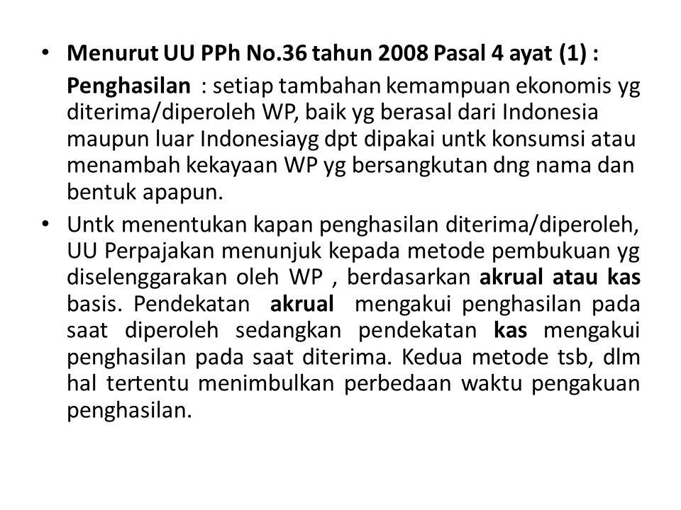 Menurut UU PPh No.36 tahun 2008 Pasal 4 ayat (1) : Penghasilan : setiap tambahan kemampuan ekonomis yg diterima/diperoleh WP, baik yg berasal dari Ind