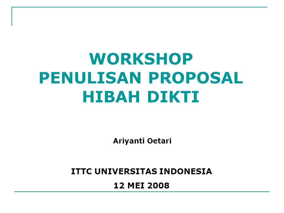 WORKSHOP PENULISAN PROPOSAL HIBAH DIKTI ITTC UNIVERSITAS INDONESIA 12 MEI 2008 Ariyanti Oetari