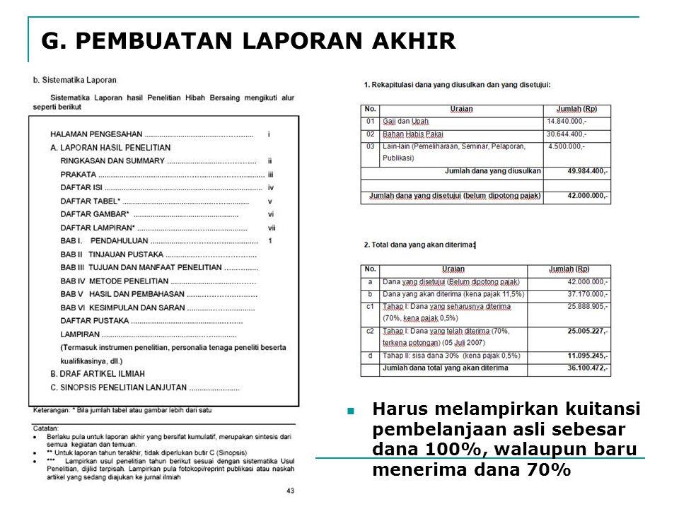 Harus melampirkan kuitansi pembelanjaan asli sebesar dana 100%, walaupun baru menerima dana 70% G.