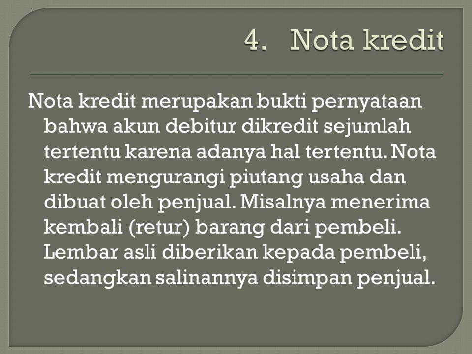 Nota kredit merupakan bukti pernyataan bahwa akun debitur dikredit sejumlah tertentu karena adanya hal tertentu. Nota kredit mengurangi piutang usaha