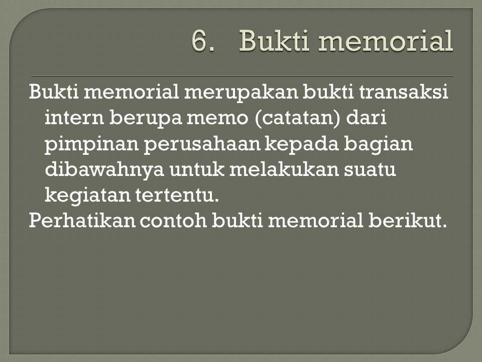 Bukti memorial merupakan bukti transaksi intern berupa memo (catatan) dari pimpinan perusahaan kepada bagian dibawahnya untuk melakukan suatu kegiatan