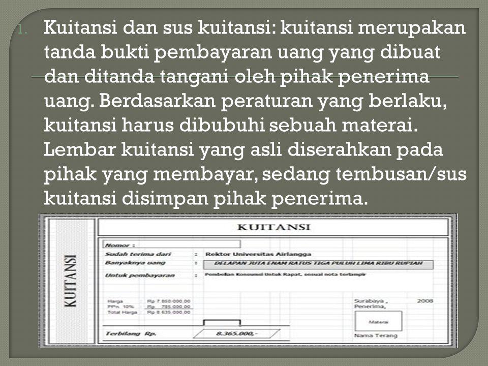 1. Kuitansi dan sus kuitansi: kuitansi merupakan tanda bukti pembayaran uang yang dibuat dan ditanda tangani oleh pihak penerima uang. Berdasarkan per
