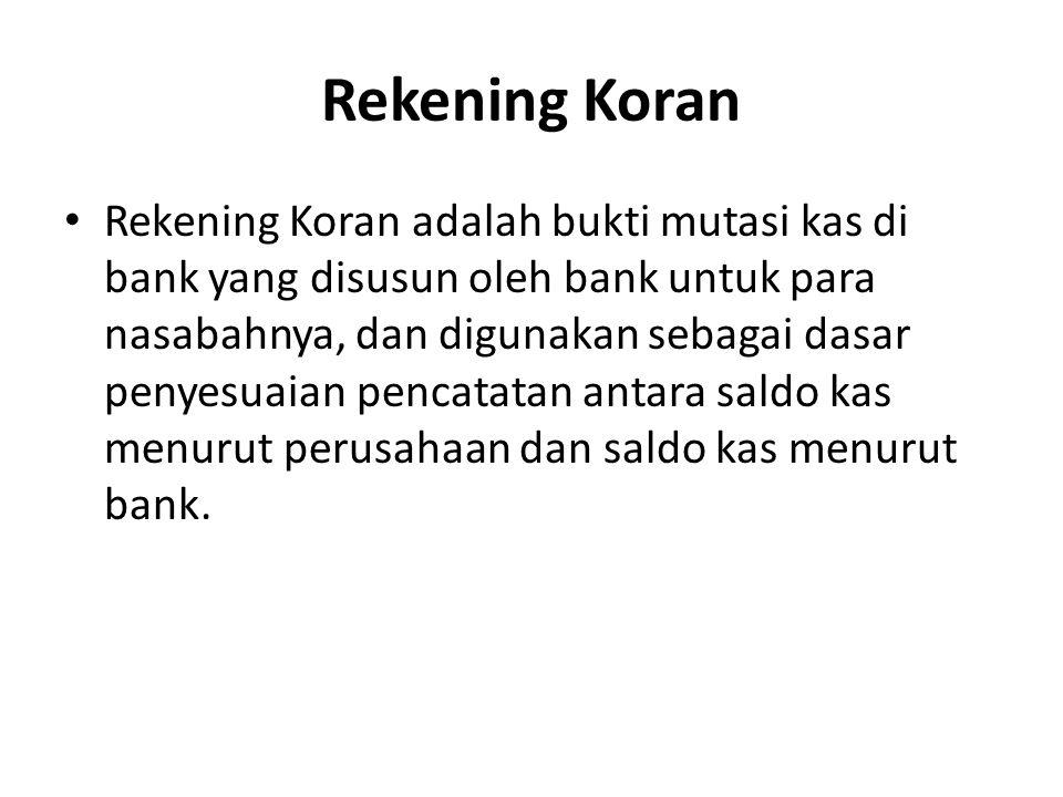 Rekening Koran Rekening Koran adalah bukti mutasi kas di bank yang disusun oleh bank untuk para nasabahnya, dan digunakan sebagai dasar penyesuaian pe