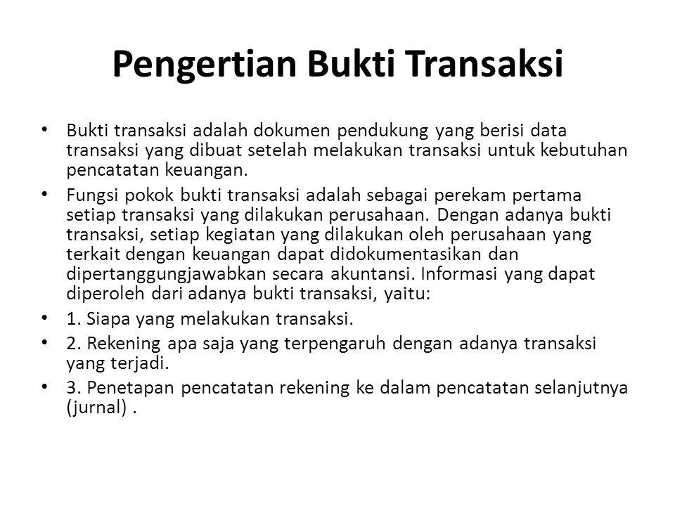 Pengertian Bukti Transaksi Bukti transaksi adalah dokumen pendukung yang berisi data transaksi yang dibuat setelah melakukan transaksi untuk kebutuhan