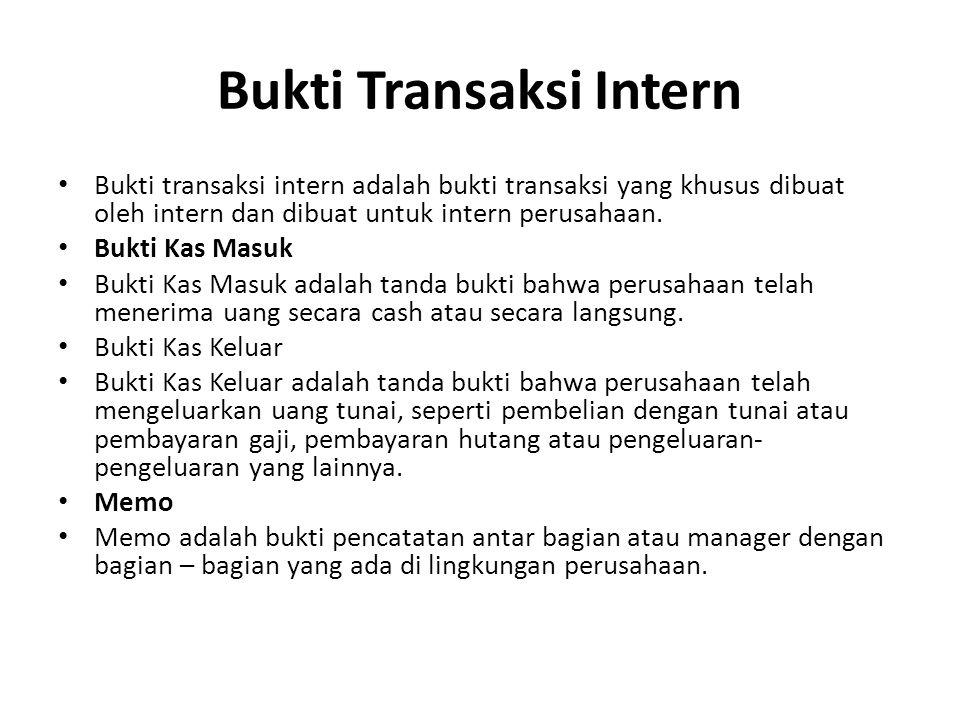 Bukti Transaksi Intern Bukti transaksi intern adalah bukti transaksi yang khusus dibuat oleh intern dan dibuat untuk intern perusahaan.