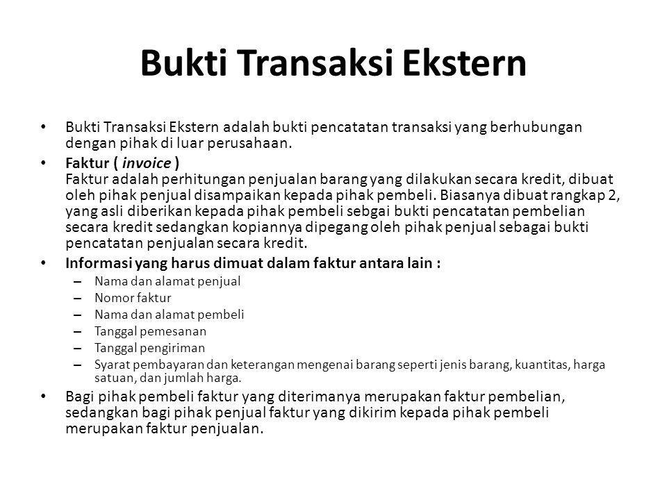Bukti Transaksi Ekstern Bukti Transaksi Ekstern adalah bukti pencatatan transaksi yang berhubungan dengan pihak di luar perusahaan. Faktur ( invoice )
