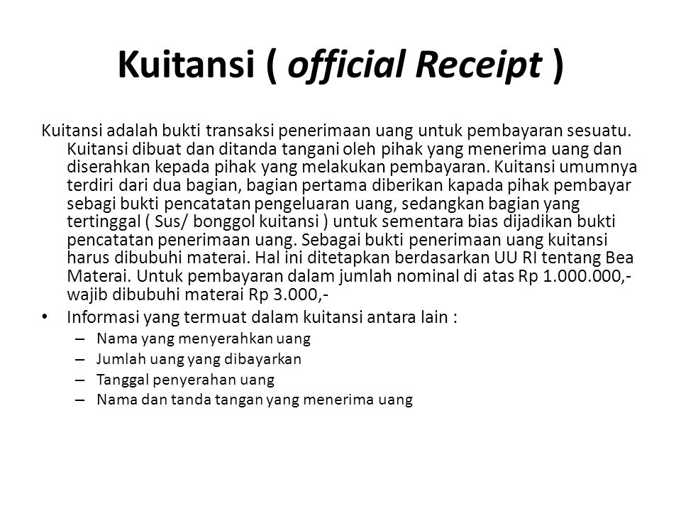 Kuitansi ( official Receipt ) Kuitansi adalah bukti transaksi penerimaan uang untuk pembayaran sesuatu. Kuitansi dibuat dan ditanda tangani oleh pihak