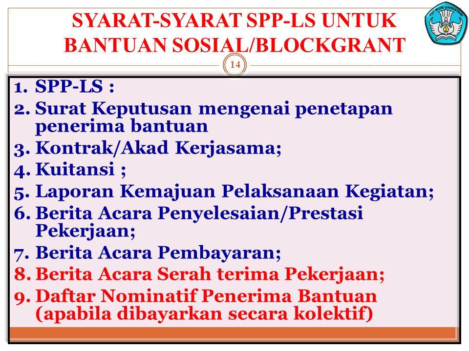 1.SPP-LS : 2.Surat Keputusan mengenai penetapan penerima bantuan 3.Kontrak/Akad Kerjasama; 4.Kuitansi ; 5.Laporan Kemajuan Pelaksanaan Kegiatan; 6.Ber