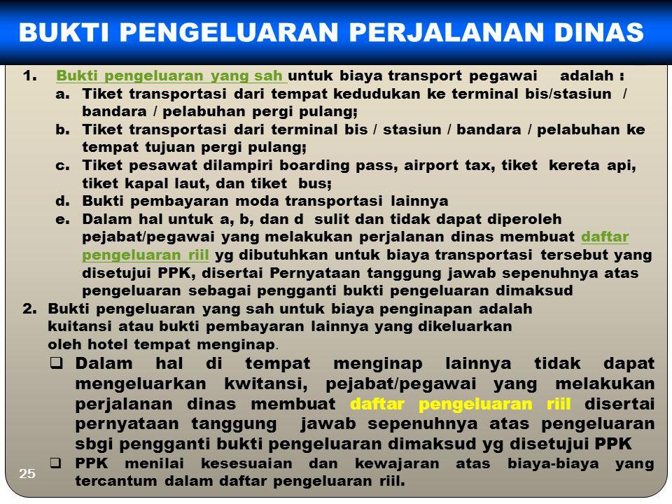 25 BUKTI PENGELUARAN PERJALANAN DINAS 1.Bukti pengeluaran yang sah untuk biaya transport pegawai adalah :Bukti pengeluaran yang sah a.Tiket transporta