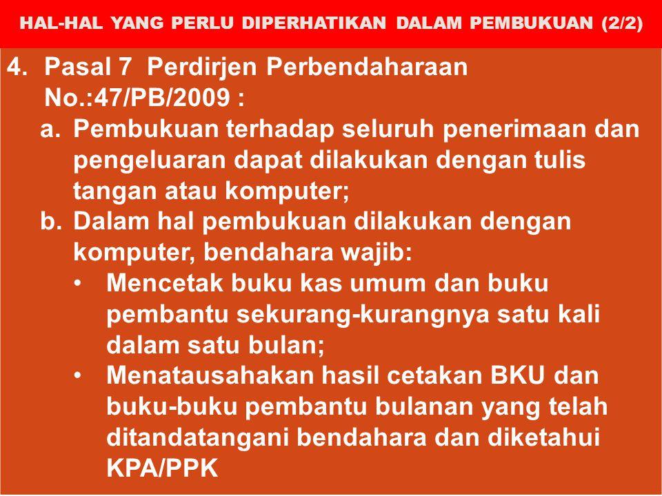 4.Pasal 7 Perdirjen Perbendaharaan No.:47/PB/2009 : a.Pembukuan terhadap seluruh penerimaan dan pengeluaran dapat dilakukan dengan tulis tangan atau k