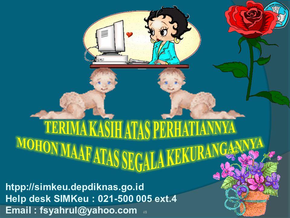 48 htpp://simkeu.depdiknas.go.id Help desk SIMKeu : 021-500 005 ext.4 Email : fsyahrul@yahoo.com
