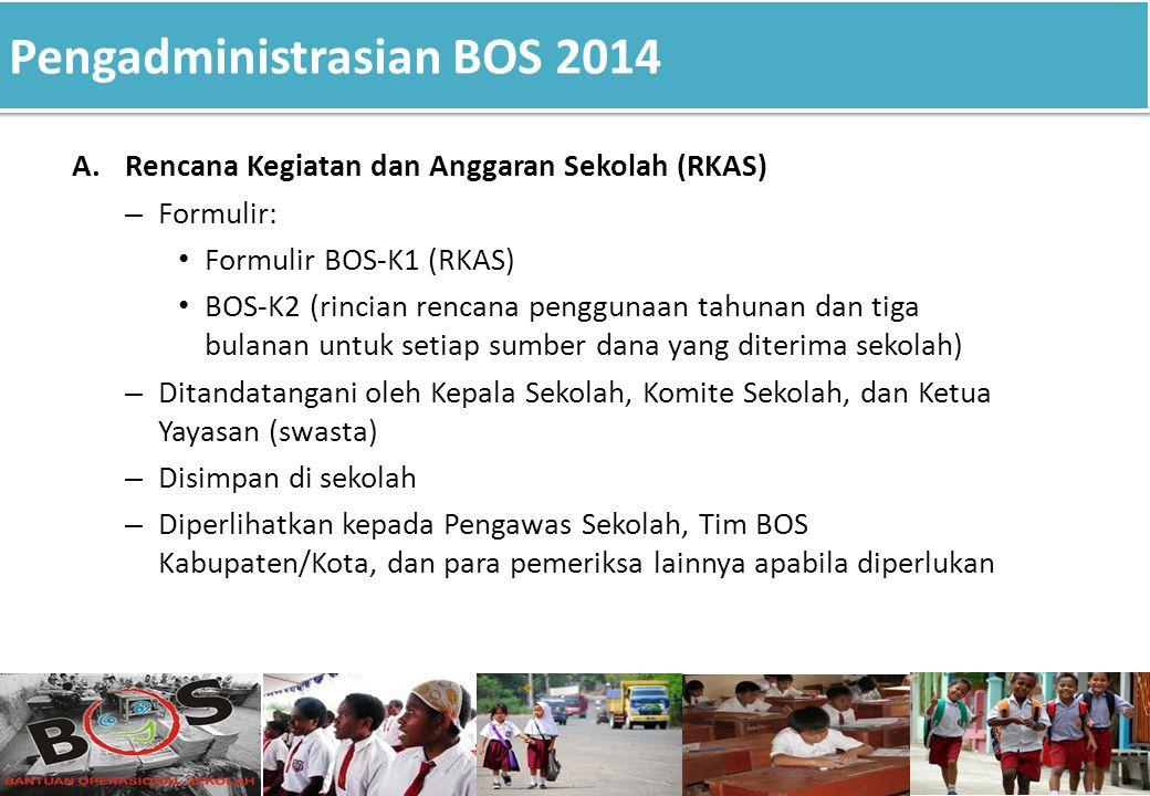 Pengadministrasian BOS 2014 A.Rencana Kegiatan dan Anggaran Sekolah (RKAS) – Formulir: Formulir BOS-K1 (RKAS) BOS-K2 (rincian rencana penggunaan tahun