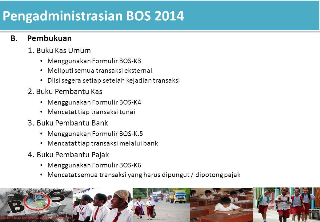 Pengadministrasian BOS 2014 B.Pembukuan 1. Buku Kas Umum Menggunakan Formulir BOS-K3 Meliputi semua transaksi eksternal Diisi segera setiap setelah ke