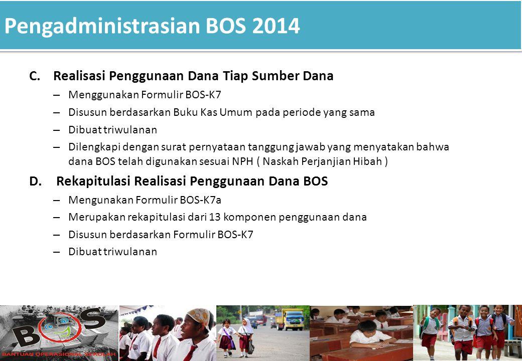 Pengadministrasian BOS 2014 C.Realisasi Penggunaan Dana Tiap Sumber Dana – Menggunakan Formulir BOS-K7 – Disusun berdasarkan Buku Kas Umum pada period