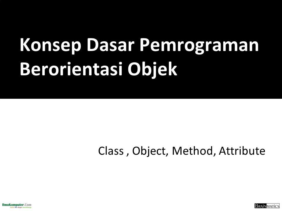 Class, Object, Method, Attribute Konsep Dasar Pemrograman Berorientasi Objek