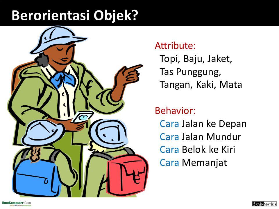 Berorientasi Objek? Attribute: Topi, Baju, Jaket, Tas Punggung, Tangan, Kaki, Mata Behavior: Cara Jalan ke Depan Cara Jalan Mundur Cara Belok ke Kiri