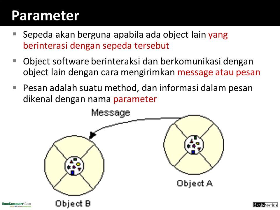 Parameter  Sepeda akan berguna apabila ada object lain yang berinterasi dengan sepeda tersebut  Object software berinteraksi dan berkomunikasi denga
