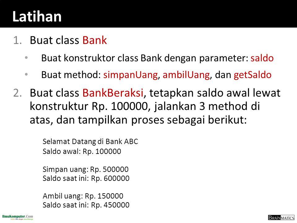 Latihan 1.Buat class Bank Buat konstruktor class Bank dengan parameter: saldo Buat method: simpanUang, ambilUang, dan getSaldo 2.Buat class BankBeraks