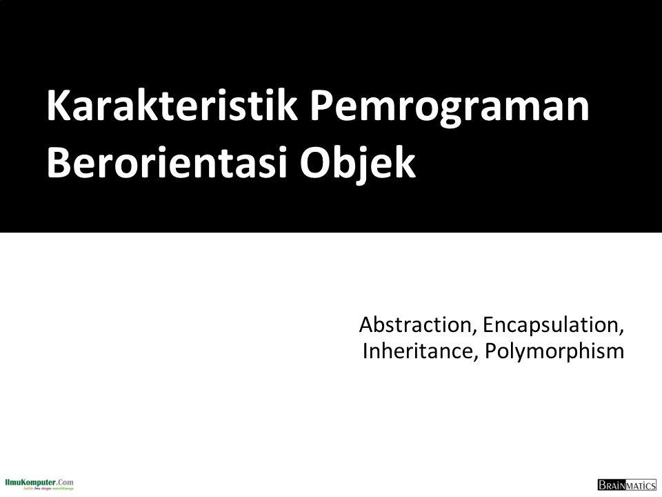 Abstraction, Encapsulation, Inheritance, Polymorphism Karakteristik Pemrograman Berorientasi Objek