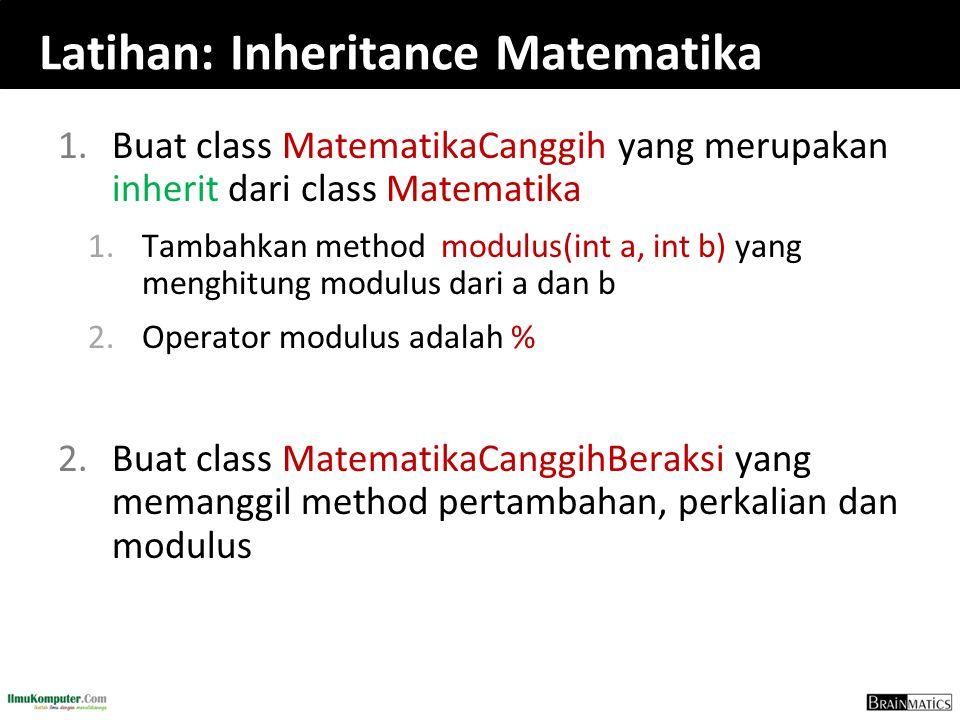 Latihan: Inheritance Matematika 1.Buat class MatematikaCanggih yang merupakan inherit dari class Matematika 1.Tambahkan method modulus(int a, int b) y