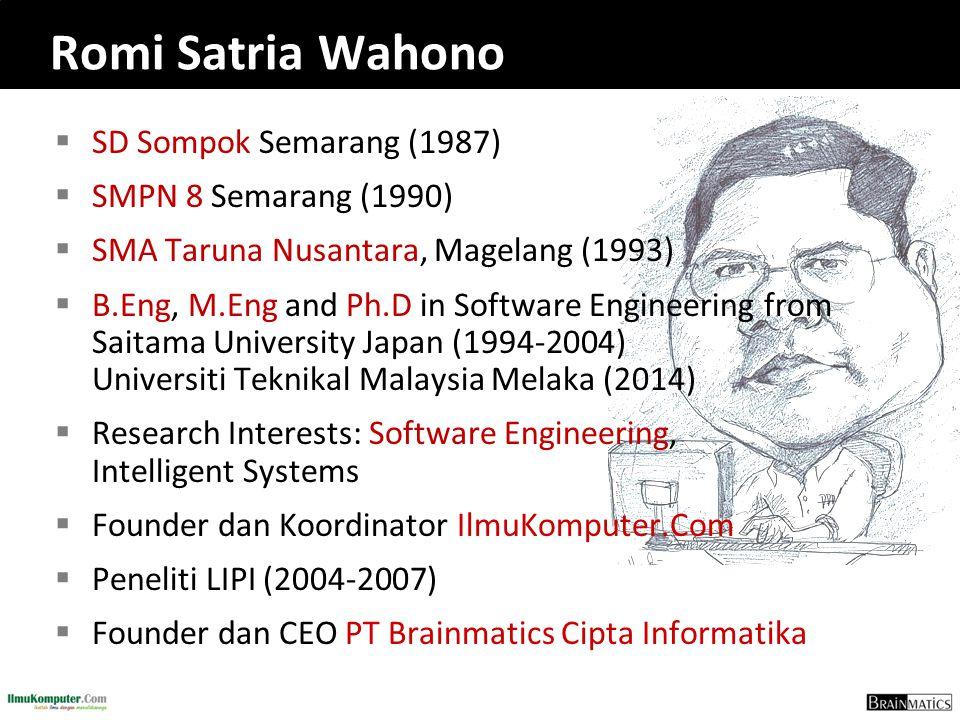  SD Sompok Semarang (1987)  SMPN 8 Semarang (1990)  SMA Taruna Nusantara, Magelang (1993)  B.Eng, M.Eng and Ph.D in Software Engineering from Sait