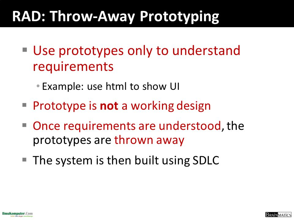 RAD: Throw-Away Prototyping  Use prototypes only to understand requirements Example: use html to show UI  Prototype is not a working design  Once r