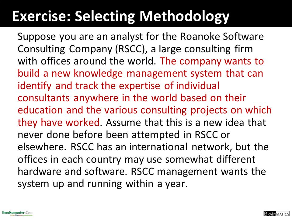Exercise: Selecting Methodology Suppose you are an analyst for the Roanoke Software Consulting Company (RSCC), a large consulting firm with offices ar