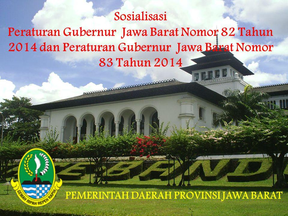 Sosialisasi Peraturan Gubernur Jawa Barat Nomor 82 Tahun 2014 dan Peraturan Gubernur Jawa Barat Nomor 83 Tahun 2014 PEMERINTAH DAERAH PROVINSI JAWA BA