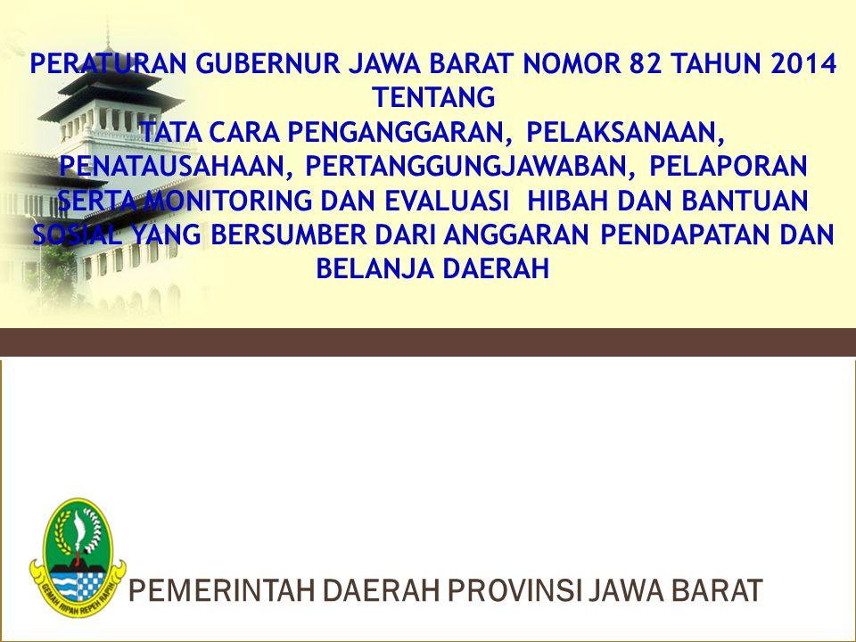 PEMERINTAH DAERAH PROVINSI JAWA BARAT PERATURAN GUBERNUR JAWA BARAT NOMOR 82 TAHUN 2014 TENTANG TATA CARA PENGANGGARAN, PELAKSANAAN, PENATAUSAHAAN, PE
