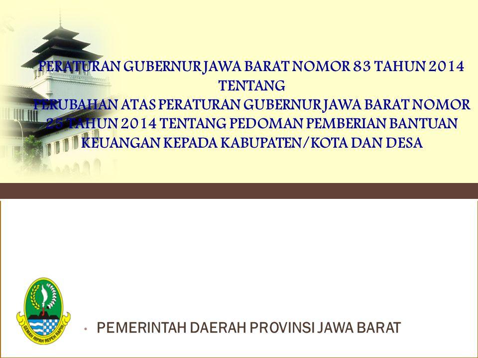 PEMERINTAH DAERAH PROVINSI JAWA BARAT PERATURAN GUBERNUR JAWA BARAT NOMOR 83 TAHUN 2014 TENTANG PERUBAHAN ATAS PERATURAN GUBERNUR JAWA BARAT NOMOR 25