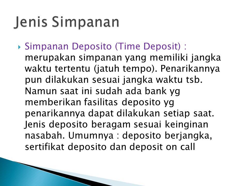  Simpanan Deposito (Time Deposit) : merupakan simpanan yang memiliki jangka waktu tertentu (jatuh tempo).