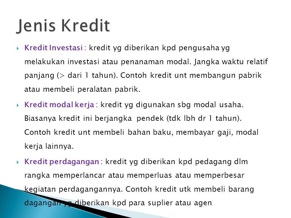 Kredit Investasi : kredit yg diberikan kpd pengusaha yg melakukan investasi atau penanaman modal.