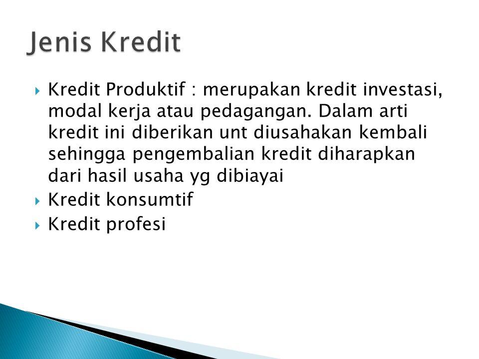 Kredit Produktif : merupakan kredit investasi, modal kerja atau pedagangan.