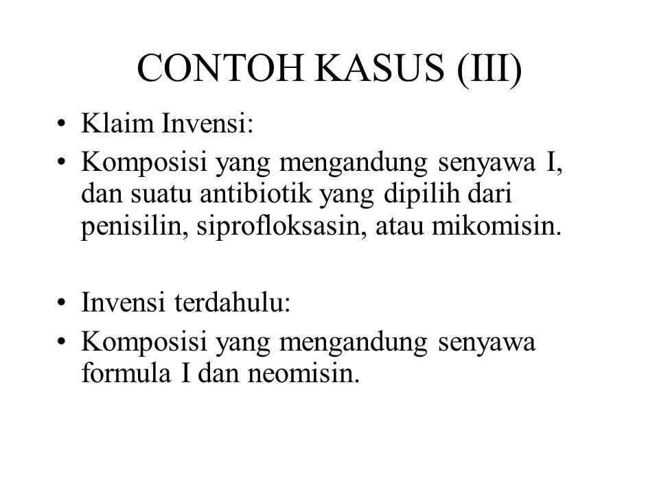 CONTOH KASUS (III) Klaim Invensi: Komposisi yang mengandung senyawa I, dan suatu antibiotik yang dipilih dari penisilin, siprofloksasin, atau mikomisi