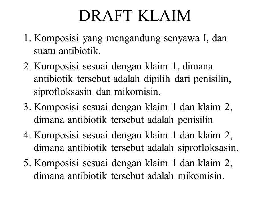 DRAFT KLAIM 1. Komposisi yang mengandung senyawa I, dan suatu antibiotik. 2. Komposisi sesuai dengan klaim 1, dimana antibiotik tersebut adalah dipili