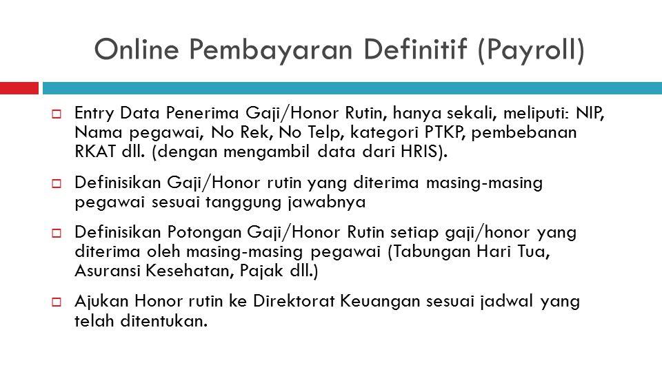 Online Pembayaran Definitif (Payroll)  Entry Data Penerima Gaji/Honor Rutin, hanya sekali, meliputi: NIP, Nama pegawai, No Rek, No Telp, kategori PTKP, pembebanan RKAT dll.