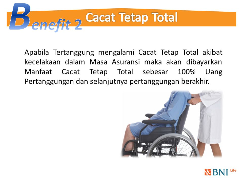 Apabila Tertanggung mengalami Cacat Tetap Total akibat kecelakaan dalam Masa Asuransi maka akan dibayarkan Manfaat Cacat Tetap Total sebesar 100% Uang Pertanggungan dan selanjutnya pertanggungan berakhir.