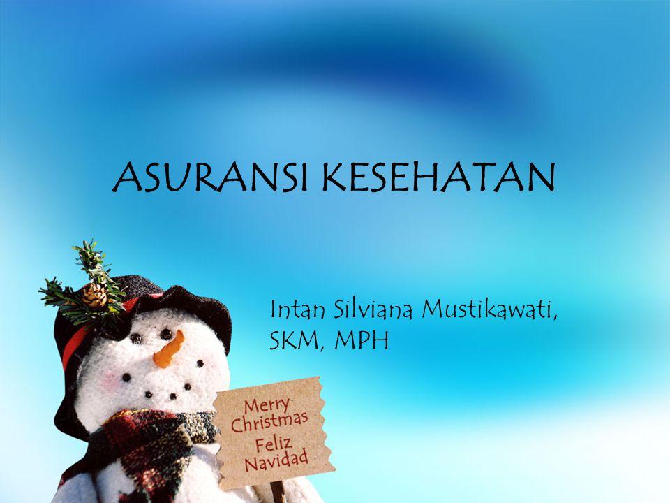ASURANSI KESEHATAN Intan Silviana Mustikawati, SKM, MPH