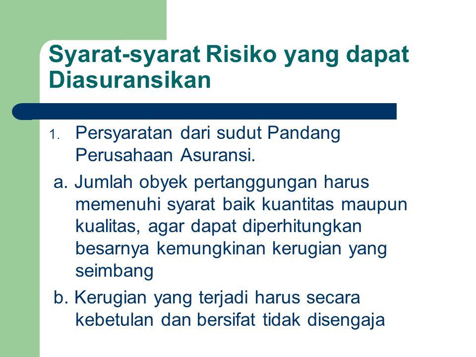 Syarat-syarat Risiko yang dapat Diasuransikan 1. Persyaratan dari sudut Pandang Perusahaan Asuransi. a. Jumlah obyek pertanggungan harus memenuhi syar