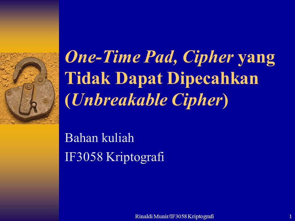 Rinaldi Munir/IF3058 Kriptografi1 One-Time Pad, Cipher yang Tidak Dapat Dipecahkan (Unbreakable Cipher) Bahan kuliah IF3058 Kriptografi