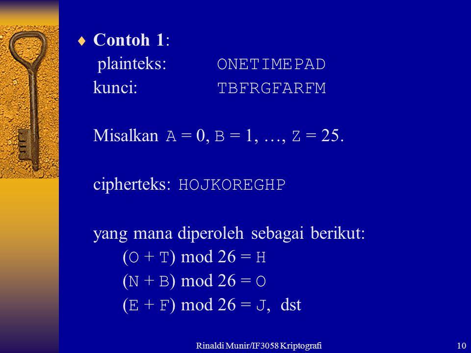 Rinaldi Munir/IF3058 Kriptografi10  Contoh 1: plainteks: ONETIMEPAD kunci: TBFRGFARFM Misalkan A = 0, B = 1, …, Z = 25. cipherteks: HOJKOREGHP yang m